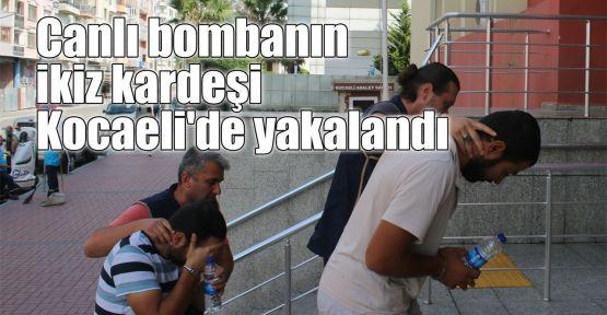 Canlı bombanın ikiz kardeşi Kocaeli'de yakalandı