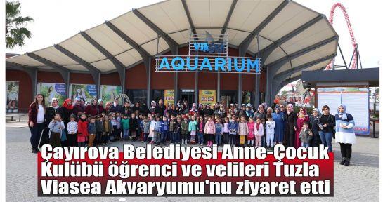 Çayırova Belediyesi Anne-Çocuk Kulübü Öğrenci ve velileri Tuzla Viasea Akvaryumu'nu ziyaret etti