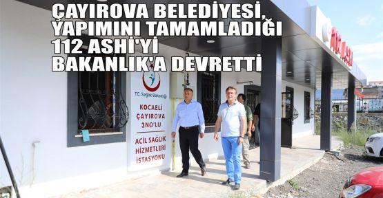 Çayırova Belediyesi, yapımını tamamladığı 112 ASHİ'yi, Bakanlık'a devretti