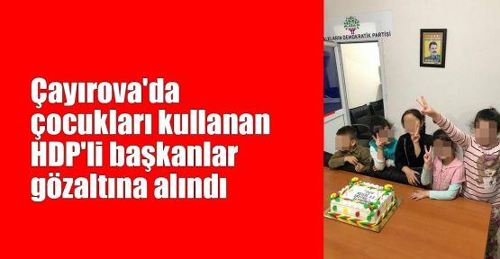 Çayırova'da çocukları kullanan HDP'li başkanlar gözaltında