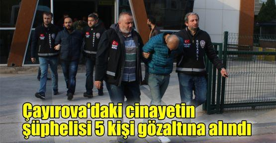 Çayırova'daki cinayetin şüphelisi 5 kişi gözaltına alındı