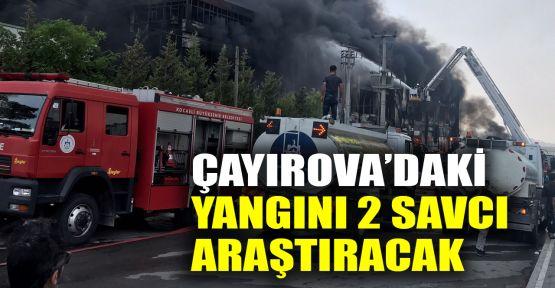 Çayırova'daki yangını 2 savcı araştıracak