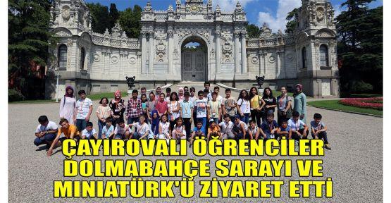 Çayırovalı öğrenciler Dolmabahçe Sarayı ve Miniatürk'ü ziyaret ettiler