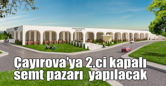Çayırova'ya 2.ci kapalı semt pazarı