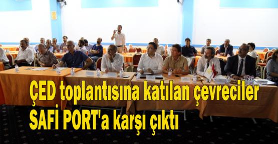 ÇED toplantısına katılan çevreciler SAFİ PORT'a karşı çıktı