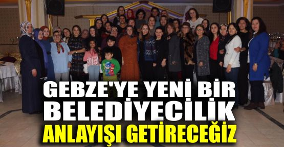 Çetinkaya: Gebze'ye yeni bir belediyecilik anlayışı getireceğiz