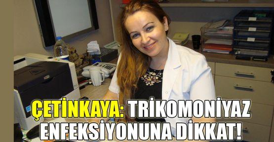 Çetinkaya: Trikomoniyaz enfeksiyonuna dikkat!