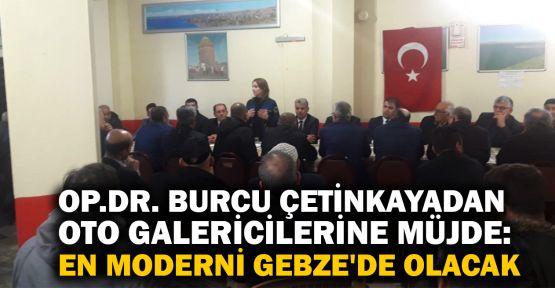 Op.Dr. Çetinkaya'dan oto galericilerine müjde: En moderni Gebze'de olacak