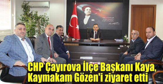 CHP Çayırova İlçe Başkanı Kaya, Kaymakam Gözen'i ziyaret etti