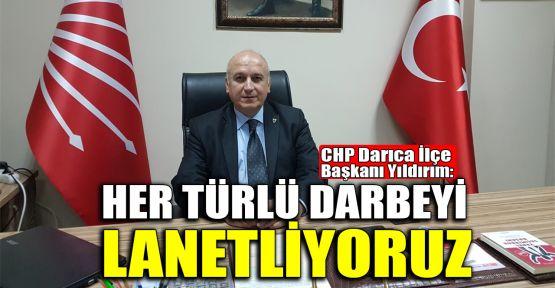 CHP Darıca İlçe Başkanı Gürer Yıldırım: Her türlü darbeyi lanetliyoruz