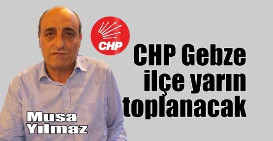 CHP Gebze yarın toplanacak