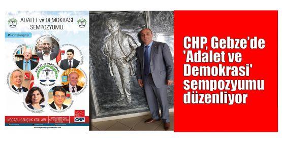 CHP, Gebze'de 'Adalet ve Demokrasi' sempozyumu düzenliyor