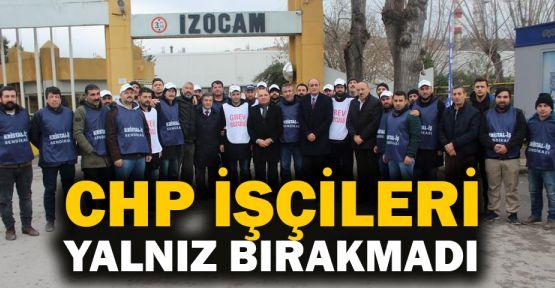 CHP işçileri yalnız bırakmadı