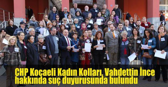 CHP Kocaeli Kadın Kolları, Vahdettin İnce hakkında suç duyurusunda bulundu