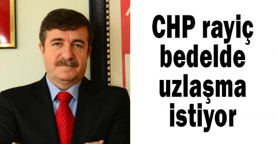 CHP, rayiç bedelde uzlaşma istiyor