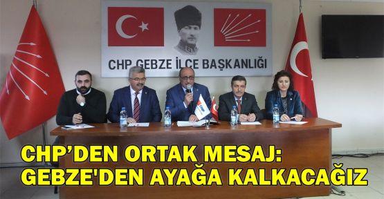 CHP'den ortak mesaj: Gebze'den ayağa kalkacağız