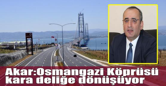 CHP'li Akar: Osmangazi Köprüsü kara deliğe dönüşüyor
