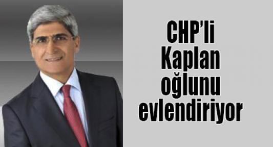 CHP'li Kaplan oğlunu evlendiriyor