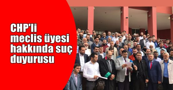 CHP'li meclis üyesi hakkında suç duyurusu