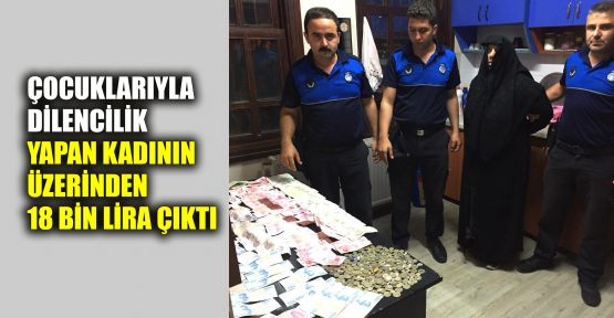 Çocuklarıyla dilencilik yapan kadının üzerinden 18 bin lira çıktı