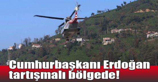Cumhurbaşkanı Erdoğan tartışmalı bölgede!