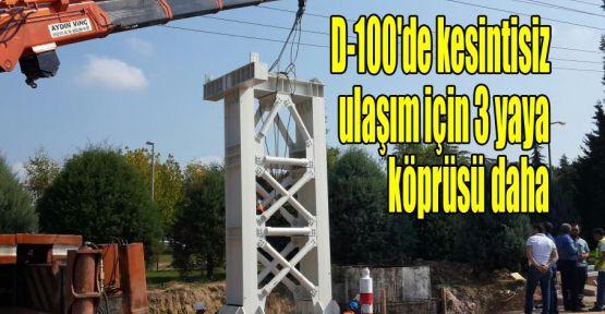 D-100'de kesintisiz ulaşım için 3 yaya köprüsü daha