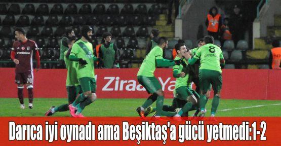 Darıca iyi oynadı ama Beşiktaş'a gücü yetmedi:1-2