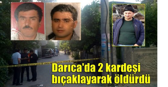 Darıca'da 2 kardeşi bıçaklayarak öldürdü