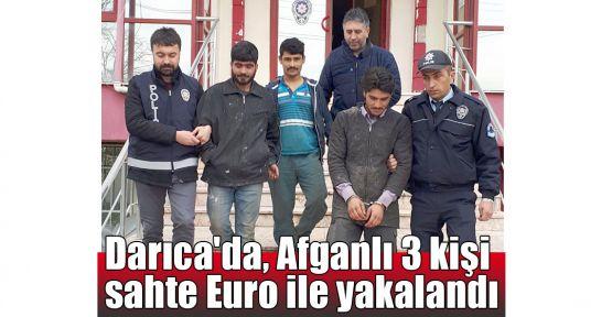 Darıca'da, Afganlı 3 kişi sahte Euro ile yakalandı