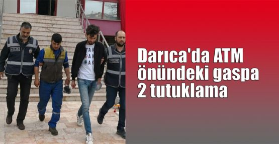 Darıca'da ATM önündeki gaspa 2 tutuklama