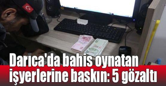 Darıca'da bahis oynatan işyerlerine baskın: 5 gözaltı