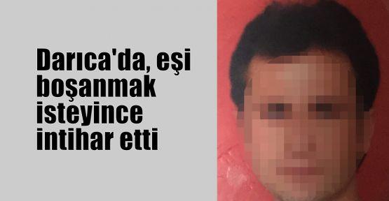 Darıca'da eşi boşanmak isteyince intihar etti