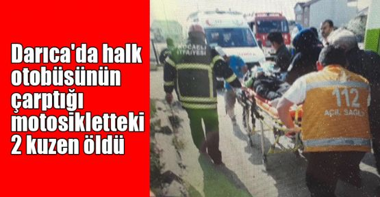 Darıca'da halk otobüsünün çarptığı motosikletteki 2 kuzen öldü