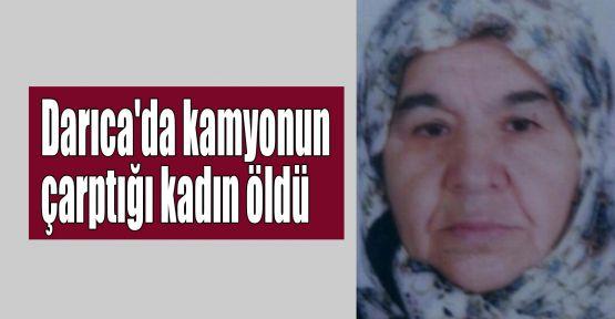 Darıca'da kamyonun çarptığı kadın öldü