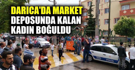 Darıca'da market deposunda kalan kadın boğuldu
