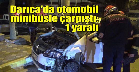 Darıca'da otomobil minibüsle çarpıştı: 1 yaralı