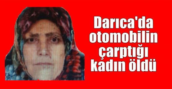 Darıca'da otomobilin çarptığı kadın öldü