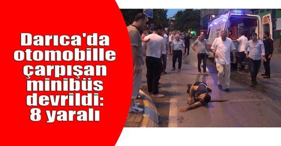 Darıca'da otomobille çarpışan minibüs devrildi: 8 yaralı