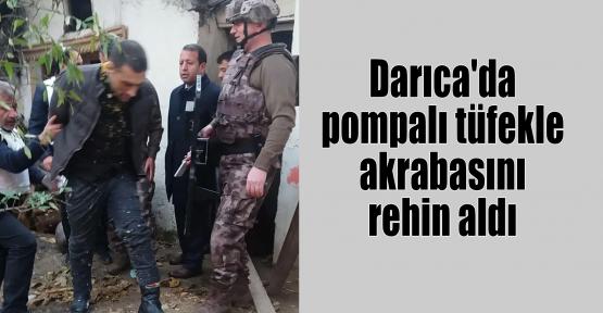 Darıca'da pompalı tüfekle akrabasını rehin aldı