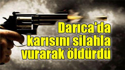 Darıca'da uzaklaştırma aldığı karısını silahla vurarak öldürdü