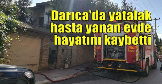 Darıca'da yatalak hasta yanan evde hayatını kaybetti