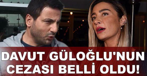 Davut Güloğlu'nun cezası belli oldu
