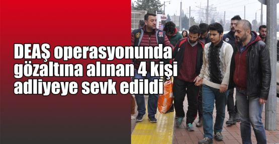 DEAŞ operasyonunda gözaltına alınan 4 kişi adliyeye sevk edildi