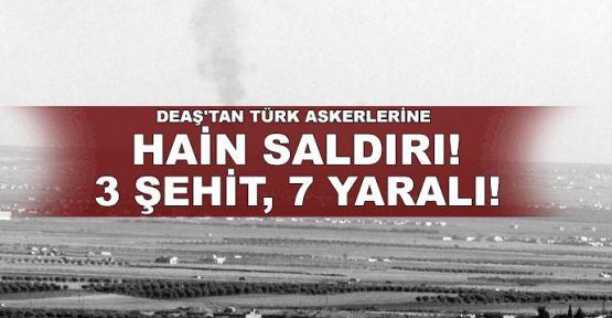 DEAŞ'tan Türk askerlerine hain saldırı!.. 3 şehit, 7 yaralı!