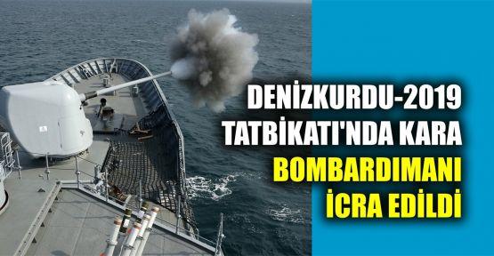 Denizkurdu-2019 Tatbikatı'nda kara bombardımanı