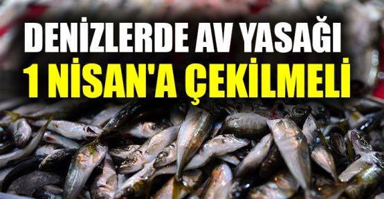 Denizlerde av yasağı 1 Nisan'a çekilmeli