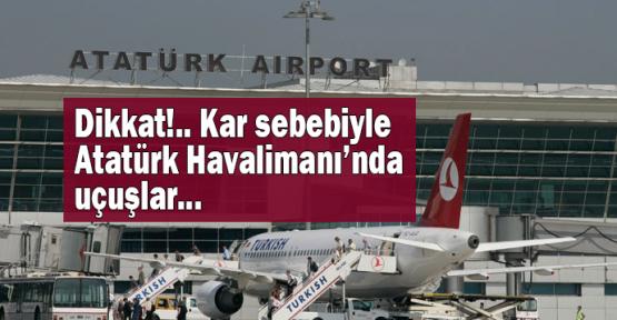 Dikkat!.. Kar sebebiyle Atatürk Havalimanı'nda uçuşlar...