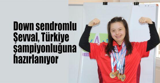 Down sendromlu Şevval, Türkiye şampiyonluğuna hazırlanıyor