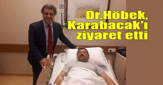 Dr.Höbek, Karabacak'ı ziyaret etti