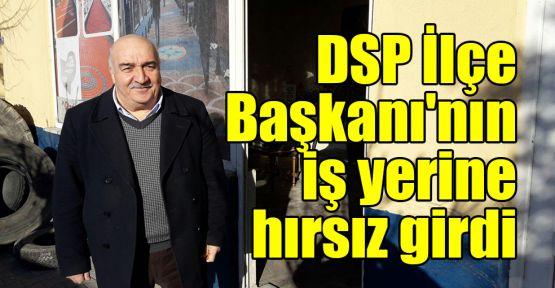 DSP İlçe Başkanı'nın iş yerine hırsız girdi